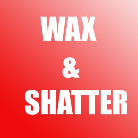 wax and Shatter